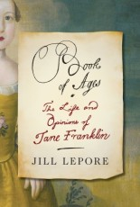Book of Ages was a finalist for the National Book Award in nonfiction. I'm looking forward to reading about Jane Frankliln -- Benjamin Franklin's youngest sister and a brilliant person in her own right. (Also, a mother of 12!)